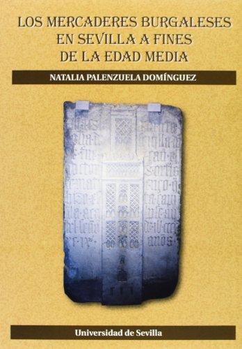 Los mercaderes burgaleses en Sevilla a fines de la Edad Media (Serie Historia y Geografía)