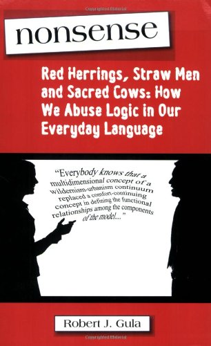 Nonsense: Red Herrings, Straw Men and Sacred Cows: How We Abuse Logic in Our Everyday Language: Robert J. Gula: 9780975366264: Amazon.com: Books