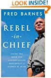 Rebel-in-Chief: Inside the Bold and Controversial Presidency of George W. Bush