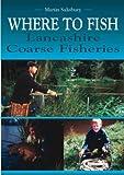 Where to Fish: Lancashire Coarse Fisheries (185058737X) by Salisbury, Martin