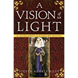 A Vision of Light: A Margaret of Ashbury Novel (Margaret of Ashbury Trilogy) ~ Judith Merkle Riley