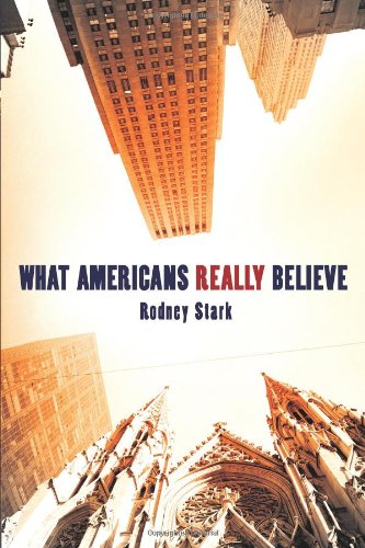 What Americans Really Believe: Rodney Stark: 9781602581784: Amazon.com: Books