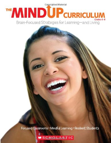 The Mindup Curriculum, Grades 6-8: Brain-Focused Strategies for Learning-And Living