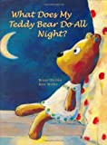 img - for What Does My Teddy Bear Do All Night? book / textbook / text book