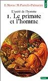 L'Unité de l'homme, Tome1 : Le primate et l'homme