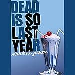 Dead Is So Last Year | Marlene Perez