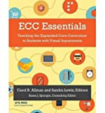 img - for { [ ECC ESSENTIALS: TEACHING THE EXPANDED CORE CURRICULUM TO STUDENTS WITH VISUAL IMPAIRMENTS ] } Allman, Carol B ( AUTHOR ) Jul-31-2014 Paperback book / textbook / text book