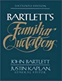 Familiar Quotations: A Collection of Passages, Phrases, and Proverbs Traced to Their Sources in Ancient and Modern Literature (0316082775) by Bartlett, John; Kaplan, Justin