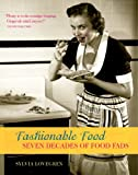 Sylvia Lovegren Fashionable Food: Seven Decades of Food Fads