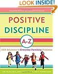 Positive Discipline A-Z: 1001 Solutio...
