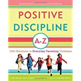 Positive Discipline A-Z: 1001 Solutions to Everyday Parenting Problemsby Jane Nelsen Ed.D.