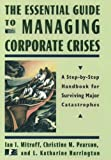 img - for The Essential Guide to Managing Corporate Crises: A Step-by-Step Handbook for Surviving Major Catastrophes book / textbook / text book