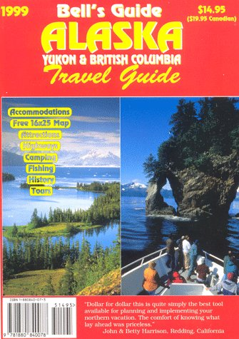 Bell's Alaska, Yukon & British Columbia Travel Guide (Bells Alaska, Yukon and British Columbia Travel Guide, 39th ed)