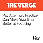 Pay Attention: Practice Can Make Your Brain Better at Focusing | Rachel Becker