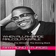 When Allah Made Malcolm X Smile: The Man, The Minister, The Shining Black Prince Audiobook by Raymond Sturgis Narrated by Rafael Osaba