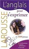 echange, troc Larousse - L'anglais pour s'exprimer : En 1000 phrases