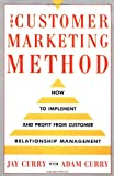 The Customer Marketing Method: How To Implement and Profit from Customer Relationship Management (0684839431) by Jay Curry