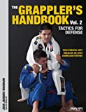 The Grappler's Handbook: Tactics for Defense Mixed Martial Arts, Brazilian Jiu-Jitsu, Submission Fighting (The Grapplers Handbook)