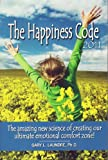img - for The Happiness Code - The Amazing New Science of Creating Our Ultimate Emotional Comfort Zone! book / textbook / text book