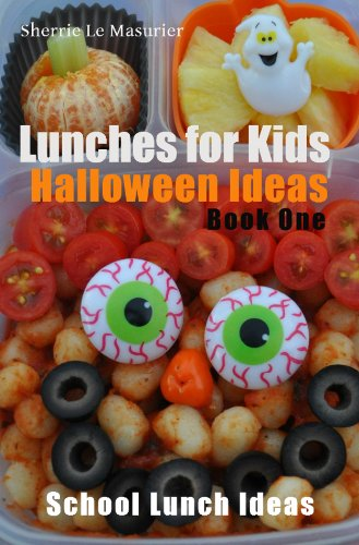 Lunches for Kids: Halloween Ideas - Book One (School Lunch Ideas) by Sherrie Le Masurier