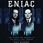 ENIAC: The Triumphs and Tragedies of the World's First Computer | Scott McCartney
