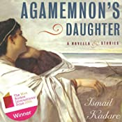 Agamemnon's Daughter: A Novella & Stories | [Ismail Kadare]