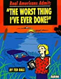Real Americans Admit: The Worst Thing I've Ever Done (1561631574) by Rall, Ted