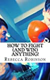 img - for How to Fight (and Win) Anything! book / textbook / text book