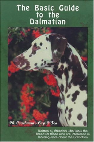 The Basic Guide to the Dalmatian: Written by Breeders Who Know the Breed-- For Those Who Are Interested in Learning More About the Dalmatian (Introducing the Basic Guide Breed Series)