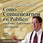 Como Comunicarnos en Publico [Public Speaking]: Con Poder, Entusiasmo y Efectividad | Camilo Cruz