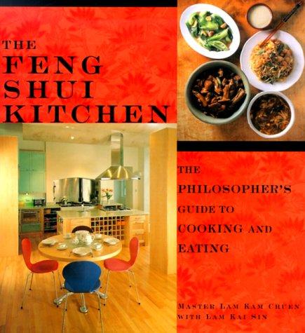 Feng Shui Kitchen : The Philosophers Guide to Cooking and Eating, KAM CHUEN LAM, LAM KAI SIN, LAM KAM CHUEN, KAI SIN LAM