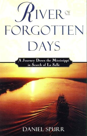 River of Forgotten Days : A Journey Down the Mississippi in Search of LA Salle, DANIEL SPURR