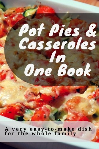Pot pies & Casseroles In  One book: A very easy-to-make dish  for the whole family by Jennifer Lynn