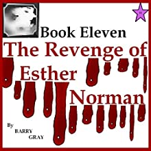The Revenge of Esther Norman Book Eleven (       UNABRIDGED) by Barry Gray Narrated by Dora Gaunt
