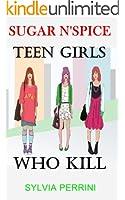 SUGAR N`SPICE: TEEN GIRLS WHO KILL (FEMALE KILLERS TRUE CRIME Book 1)