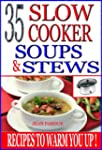 35 Slow Cooker Soups & Stews: Recipes...