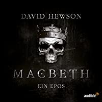 Macbeth: Ein Epos Hörspiel von David Hewson, A. J. Hartley Gesprochen von: Tobias Kluckert, Claudia Urbschat-Mingues, Udo Schenk, Christian Rode, Anne Helm, Friedhelm Ptok