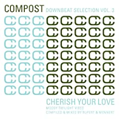 Compost Downbeat Selection Vol. 3 - Cherish Your Love - Moody Twilight Vibes - compiled & mixed by Rupert & Mennert