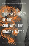 img - for The Psychology of the Girl with the Dragon Tattoo: Understanding Lisbeth Salander and Stieg Larsson's Millennium Trilogy book / textbook / text book