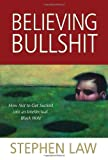 """Believing Bullshit """"How Not to Get Sucked into an Intellectual Black Hole"""" (1616144114) by Law, Stephen(Author)"""