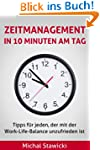 Zeitmanagement in 10 Minuten am Tag:...