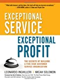img - for Exceptional Service, Exceptional Profit: The Secrets of Building a Five-Star Customer Service Organization 1st (first) Edition by Inghilleri, Leonardo, Solomon, Micah published by AMACOM (2010) book / textbook / text book