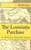 The Louisiana Purchase: A History Just for Kids