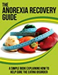The Anorexia  Recovery Guide: A Simpl...