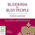 Buddhism for Busy People: Guided Meditations | David Michie