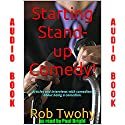 Starting Stand-up Comedy!.: Articles and Interviews with Comedians about Being a Comedian. Audiobook by Rob Twohy Narrated by Paul Bright