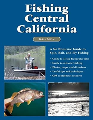 Fishing Central California A No Nonsense Guide To Spin Bait And Fly Fishing by No Nonsense Fly Fishing Guidebooks