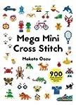Mega Mini Cross Stitch: 900 Super Awe...