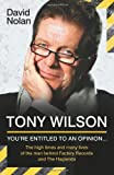 Tony Wilson: You're Entitled to an Opinion