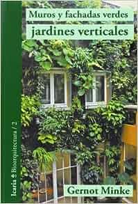 Muros y fachadas verdes, jardines verticales: sistemas y plantas